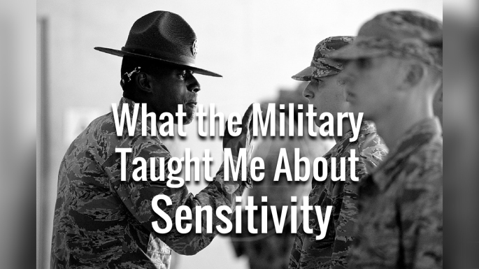 what the military taught me about sensitivity